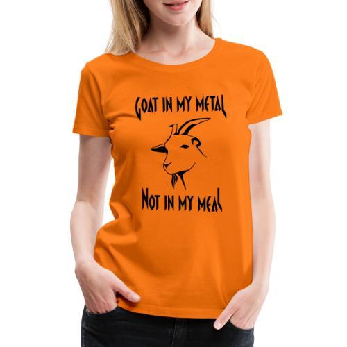 Goat in my metal not in my meal, black - Frauen Premium T-Shirt