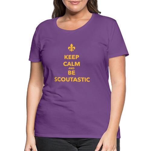 Keep calm and be scoutastic - Farbe frei wählbar - Frauen Premium T-Shirt