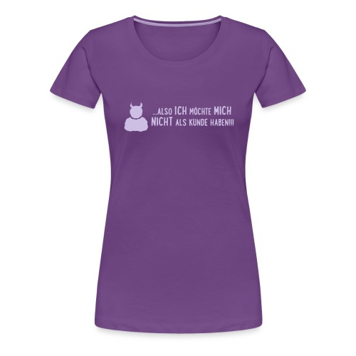 ich möchte nicht mein kunde sein! - Frauen Premium T-Shirt