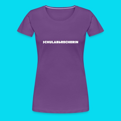 Schulabbrecherin - Frauen Premium T-Shirt