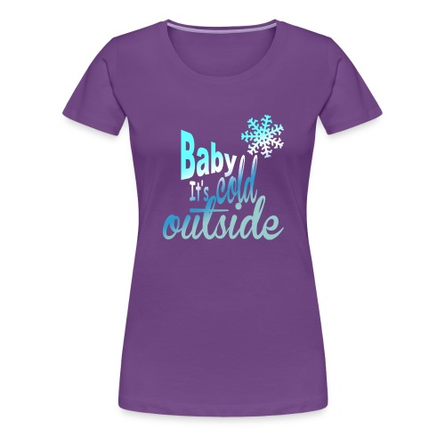 Baby it's cold outside - Women's Premium T-Shirt
