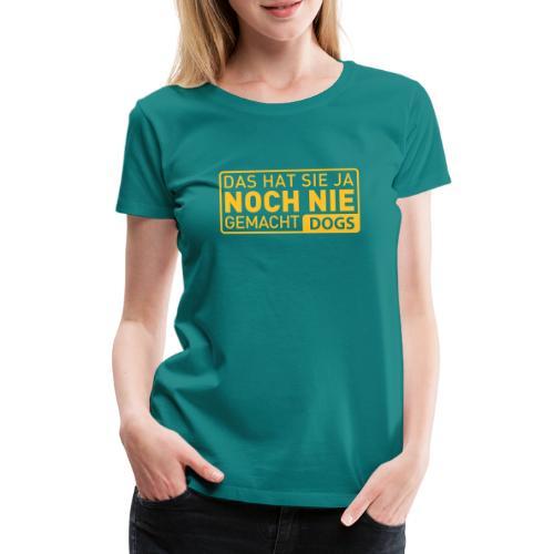 Martin Rütter - Das hat sie ja noch nie gemacht - - Frauen Premium T-Shirt