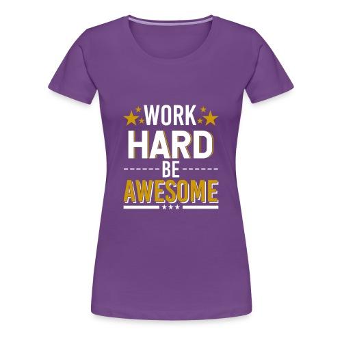 WORK HARD BE AWESOME - Frauen Premium T-Shirt