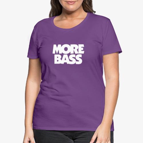 More Bass Bassist Bassisten - Frauen Premium T-Shirt