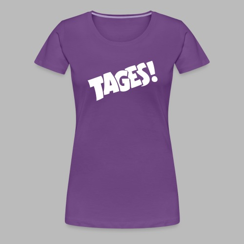 Tages! - Women's Premium T-Shirt
