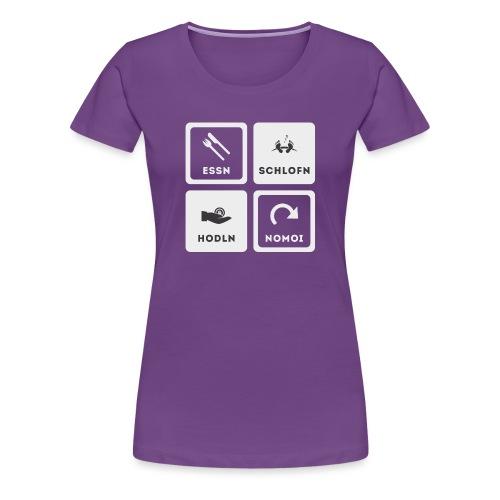 Essn, Schlofn, Hodln, Nomoi - Österreich Edition - Frauen Premium T-Shirt