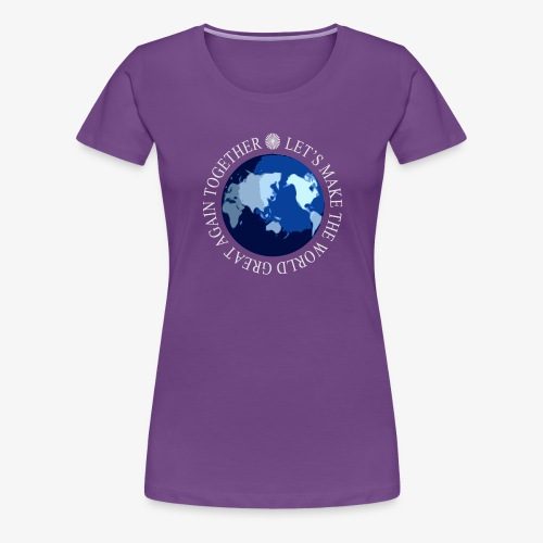 Let s Make The World Great Again Together - T-shirt Premium Femme