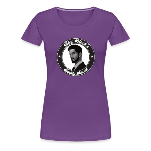 Alex Black's Daddy Squad - T-shirt Premium Femme