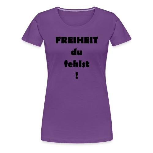 FREIHEIT du fehlst! - Frauen Premium T-Shirt