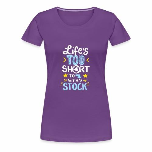 Reifen Schnelligkeit, Leben zu kurz für Stillstand - Frauen Premium T-Shirt