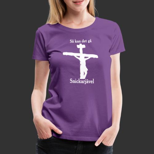 Så kan det gå Snickarjävel - Premium-T-shirt dam