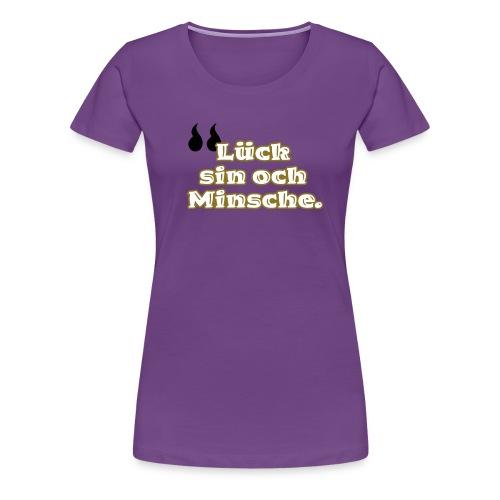 Lück sin och Minsche (Kölsch). - Frauen Premium T-Shirt