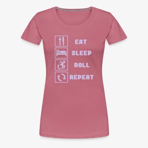 >Eten, slapen, rollen met rolstoel en herhalen 001 - Vrouwen Premium T-shirt