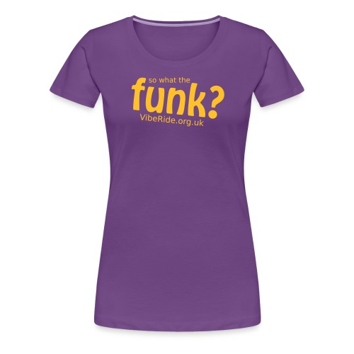 So What The Funk - Women's Premium T-Shirt