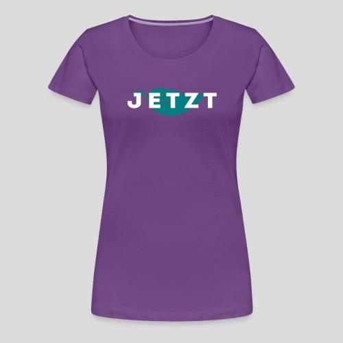 Jetzt - Frauen Premium T-Shirt