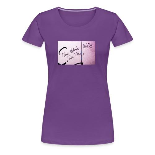 Mein letzter Wille - Frauen Premium T-Shirt