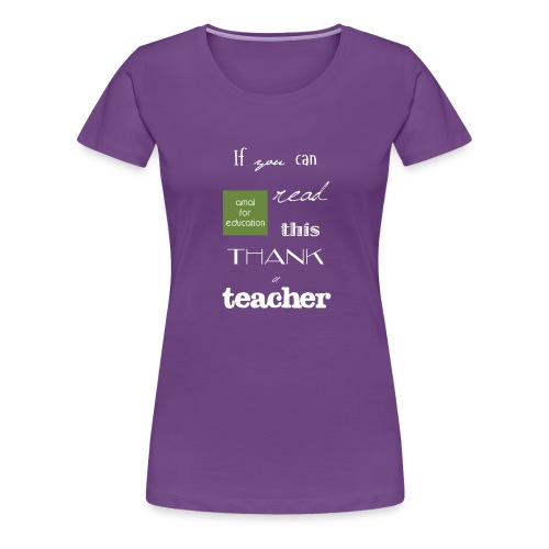 If you can READ this, thank a TEACHER - Maglietta Premium da donna