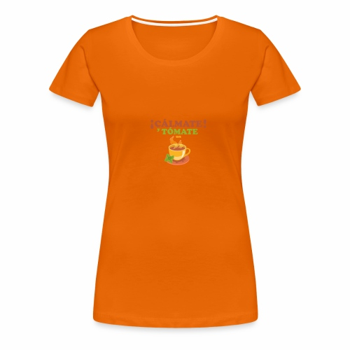 Cámate y tómate un Té - Camiseta premium mujer