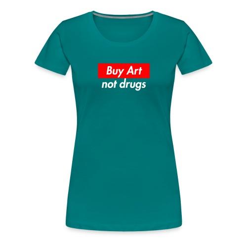 Buy Art Not Drugs - Naisten premium t-paita