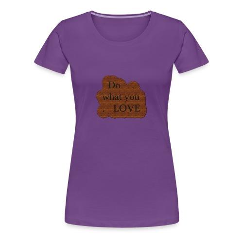 Do what you love - Women's Premium T-Shirt