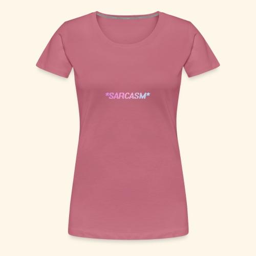 Sarcasm - T-shirt Premium Femme