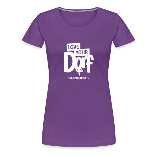 LOVE YOUR DORF - Frauen Premium T-Shirt