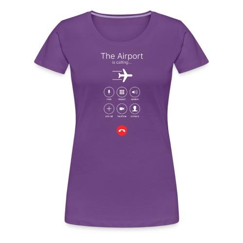 Lentokenttä soittaa - valkoinen - Naisten premium t-paita