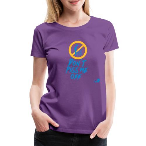 do not piss me off - Women's Premium T-Shirt