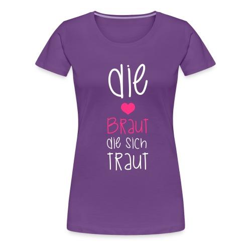 Die Braut die sich traut mit Herz - Frauen Premium T-Shirt