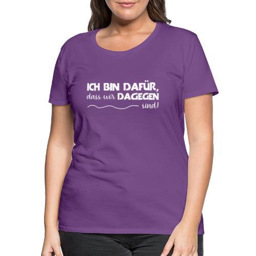 Message - Ich bin dafür 2 - Frauen Premium T-Shirt