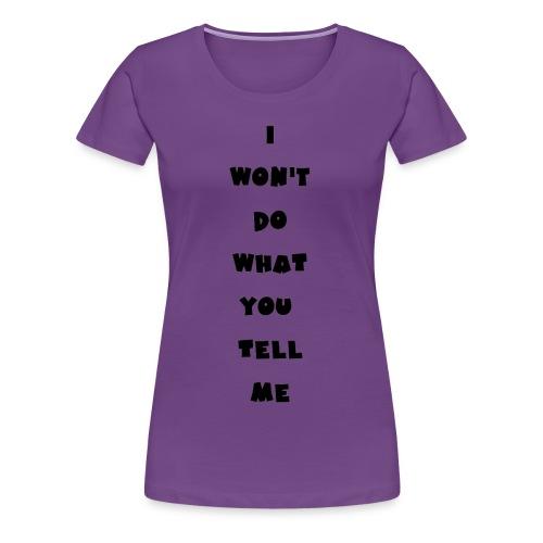 I won't do what you tell me - Frauen Premium T-Shirt