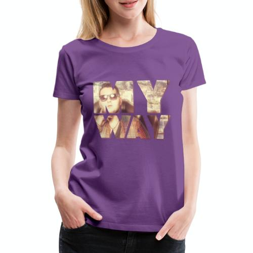 MY WAY - Frauen Premium T-Shirt