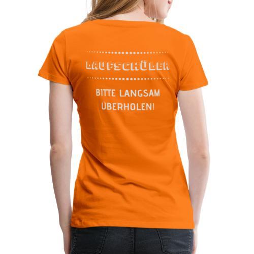 LAUFSCHÜLER BITTE LANGSAM ÜBERHOLEN - Frauen Premium T-Shirt