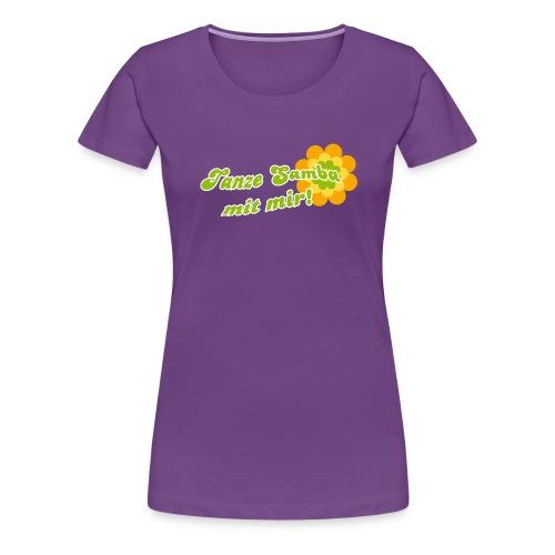 Tanze Samba mit mir - Frauen Premium T-Shirt