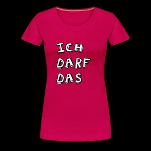 Ich darf das - Frauen Premium T-Shirt