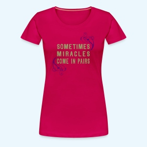 Sometimes Miracles Come In Pairs (Klassiek) - Vrouwen Premium T-shirt