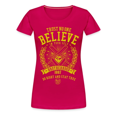 Only Believe in your Self - Frauen Premium T-Shirt
