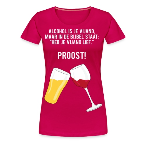 Alcohol is je vijand - Vrouwen Premium T-shirt