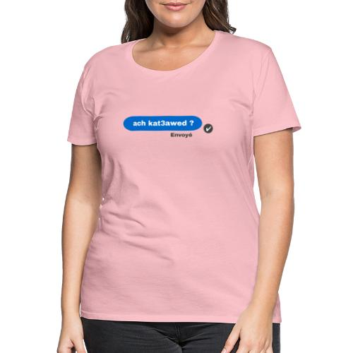 ach kat3awed messenger - T-shirt Premium Femme