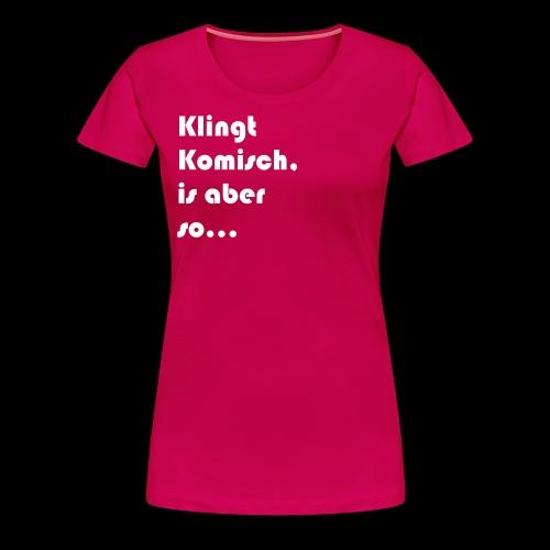 Klingt Komisch - Frauen Premium T-Shirt
