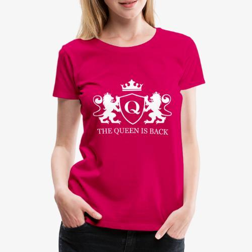 La reine est de retour ! - T-shirt Premium Femme