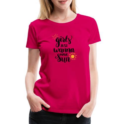 Girl just wanna have sun - Frauen Premium T-Shirt