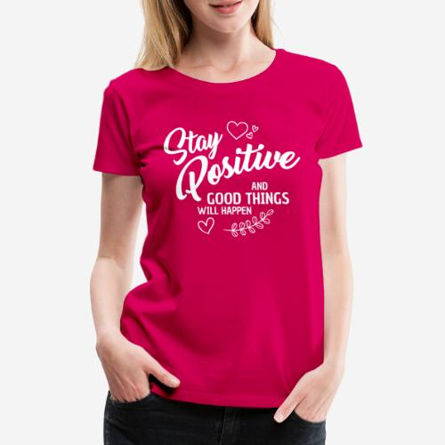 stay positive - Frauen Premium T-Shirt