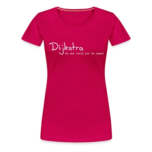 Dijkstra - he who could not be named - T-shirt Premium Femme