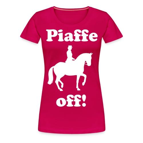 Piaffe off! Ladies' T-shirt - Women's Premium T-Shirt