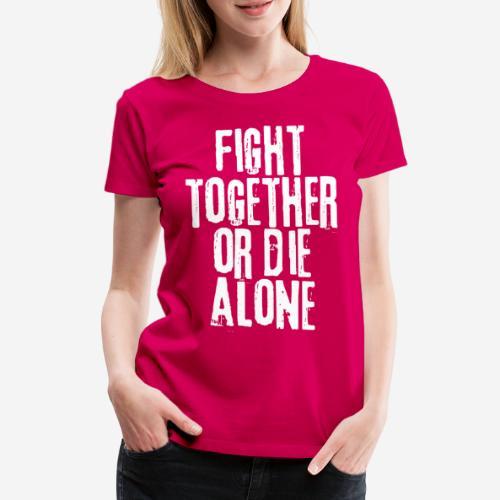 Kampf zusammen sterben allein - Frauen Premium T-Shirt