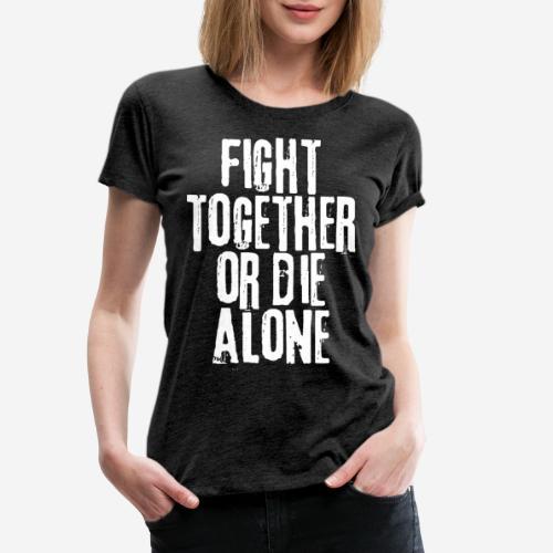 fight together die alone - Frauen Premium T-Shirt
