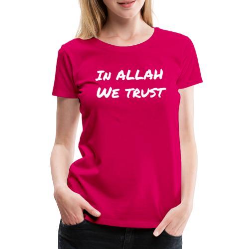 IN ALLAH WE TRUST - T-shirt Premium Femme