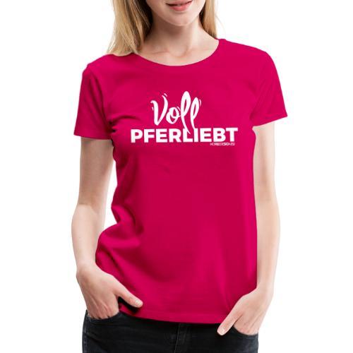 Voll Pferdliebt! - Frauen Premium T-Shirt