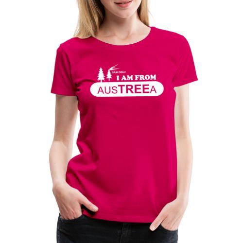 BAM OIDA! I am from AusTREEa (Österreich) - Frauen Premium T-Shirt